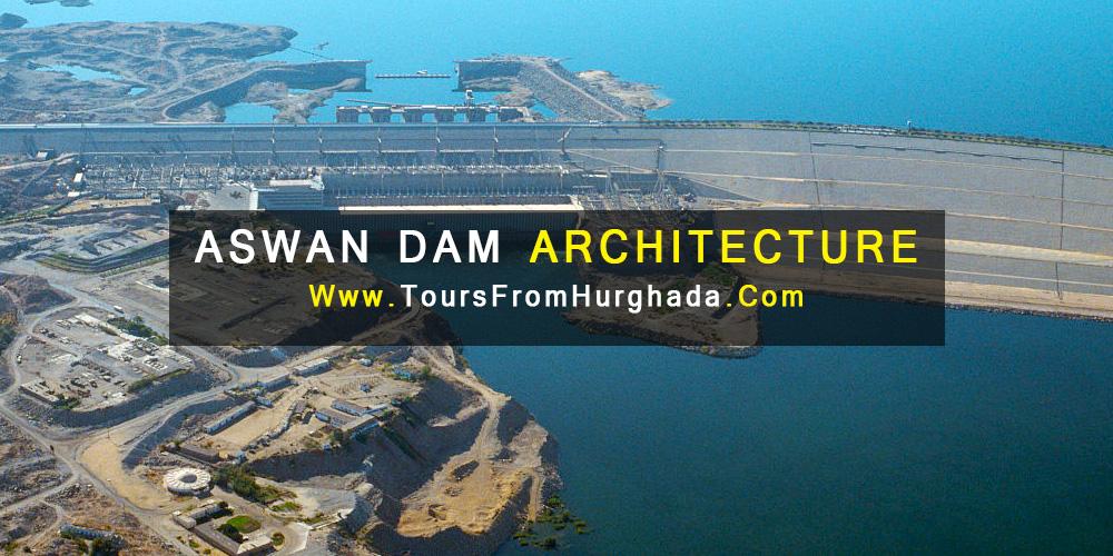 Aswan Dam Architecture - Aswan Dam - Tours from Hurghada