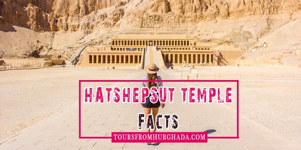 Hatshepsut Temple Facts - Tours from Hurghada
