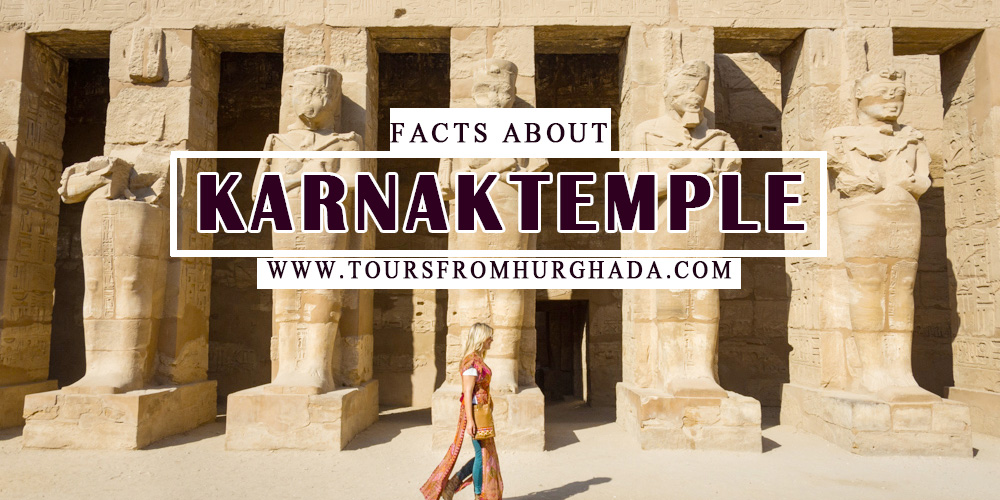 Karnak Temple Facts - Tours from Hurghada