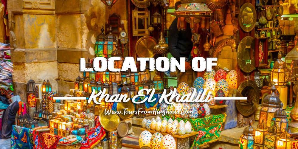 Khan El Khalili Bazaar Location - Tours from Hurghada
