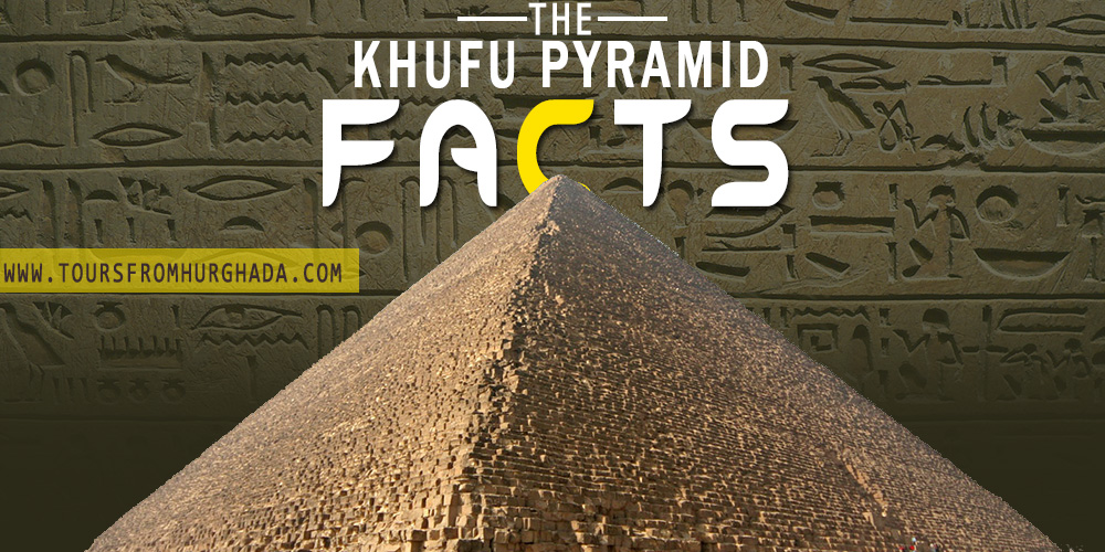 Khufu Pyramid Facts - Tours from Hurghada
