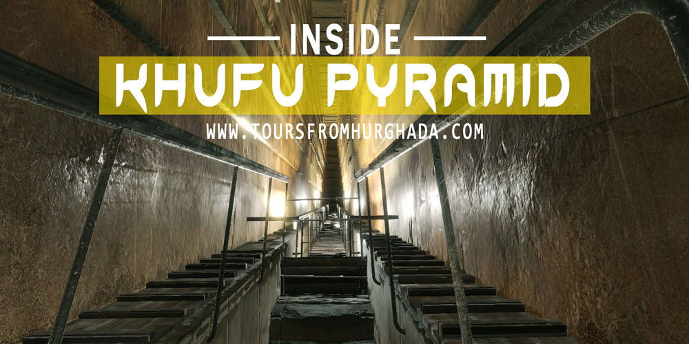 Khufu Pyramid Inside - Tours from Hurghada