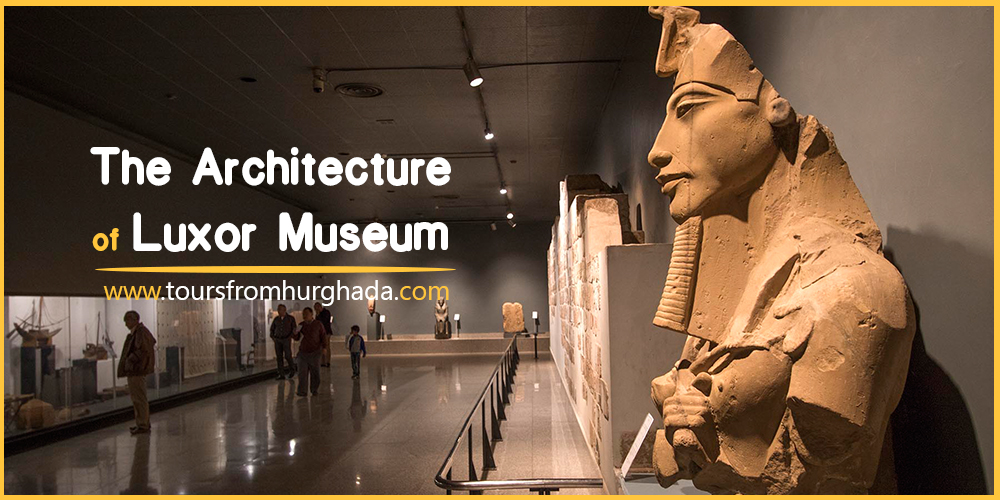 Luxor-Museum-Architecture Tours-from-Hurghada