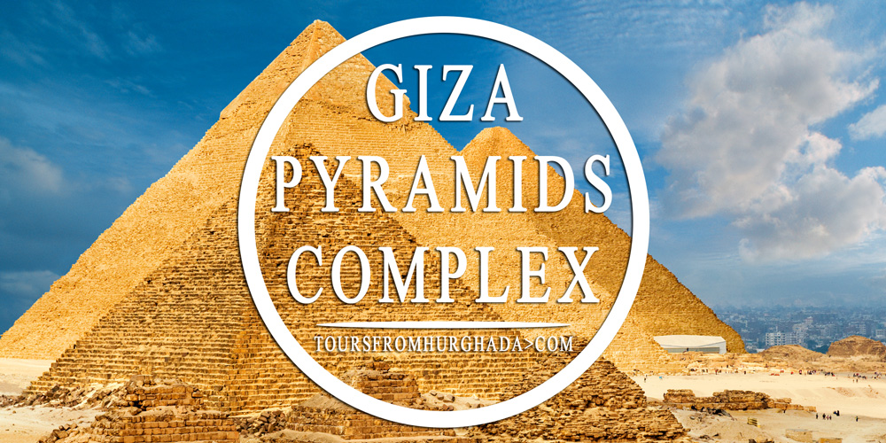 Pyramids of Giza City - Giza Pyramids Complex - Tours from Hurghada