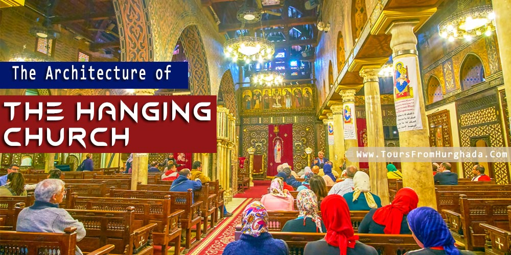 The Architecture of The Hanging Church - Tours from Hurghada