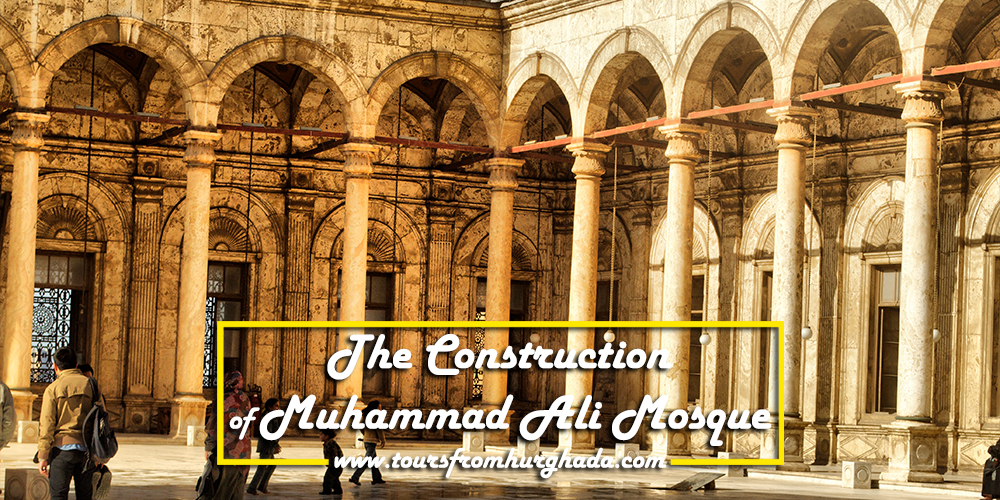 The-Construction-of-Muhammad-Ali-Mosque-Tours-from-Hurghada