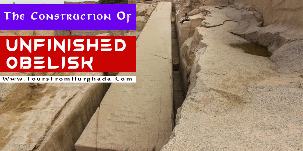 The Construction of Unfinished Obelisk - Tours from Hurghada