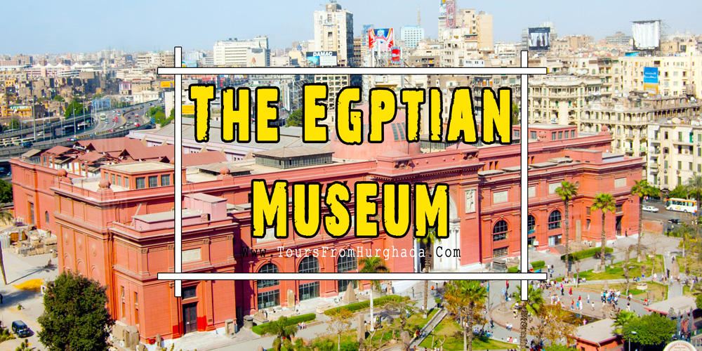 The Egyptian Museum - Tours from Hurghada