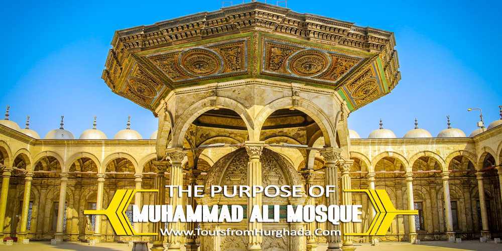 The Purpose of Muhammad Ali Mosque - Tours from Hurghada