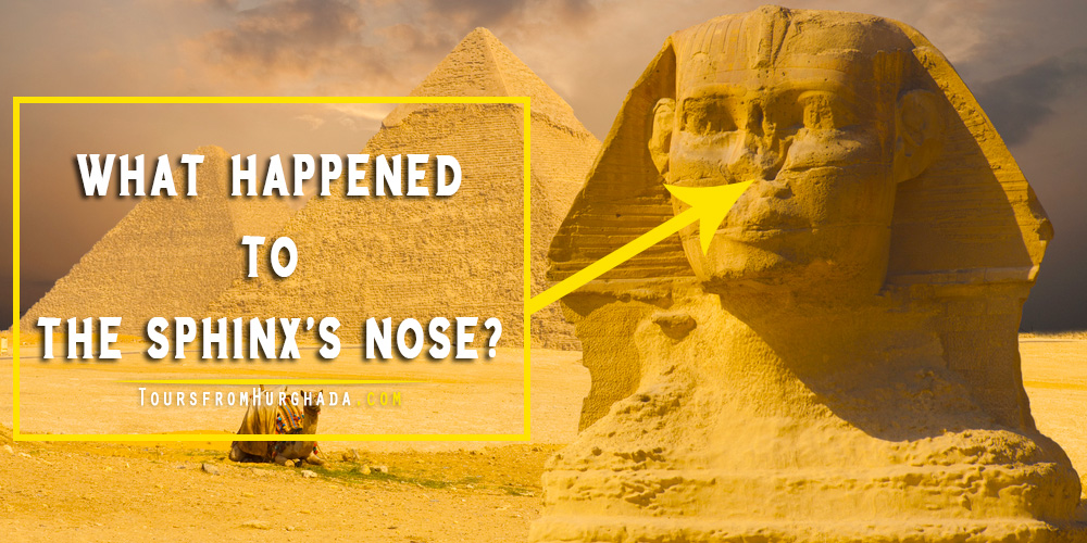 What Happened to the Sphinx's Nose - Tours from Hurghada