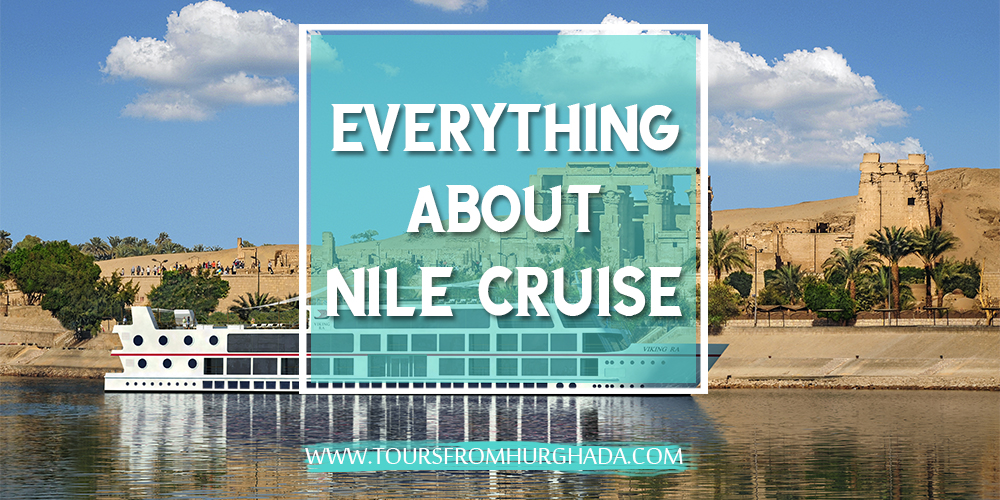 All You Need to Know About Nile Cruise Tours From Hurghada