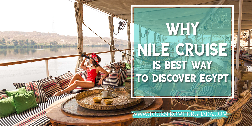 All You Need to Know About Nile Cruise - Why Nile Cruise is Best Way to Discover Egypt - ToursFromHurghada