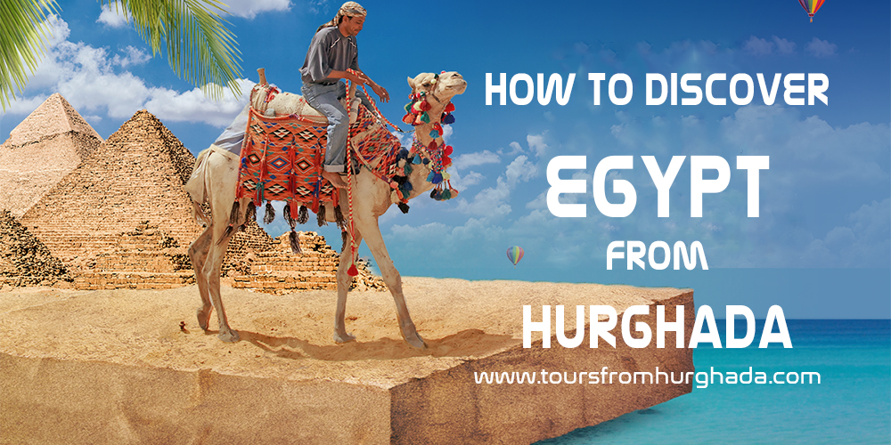 How to Discover Egypt While Being in Hurghada - Tours From Hurghada