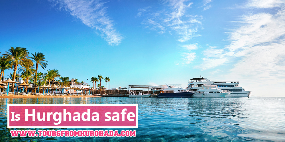 How to Plan a Vacation in Hurghada - Is Hurghada Safe - Tours From Hurghada