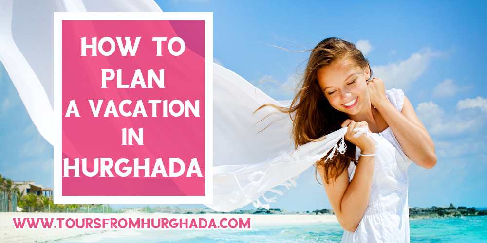 How to Plan a Holiday in Hurghada - Tours From Hurghada