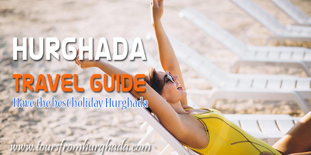 Hurghada Travel Guide Tours From Hurghada