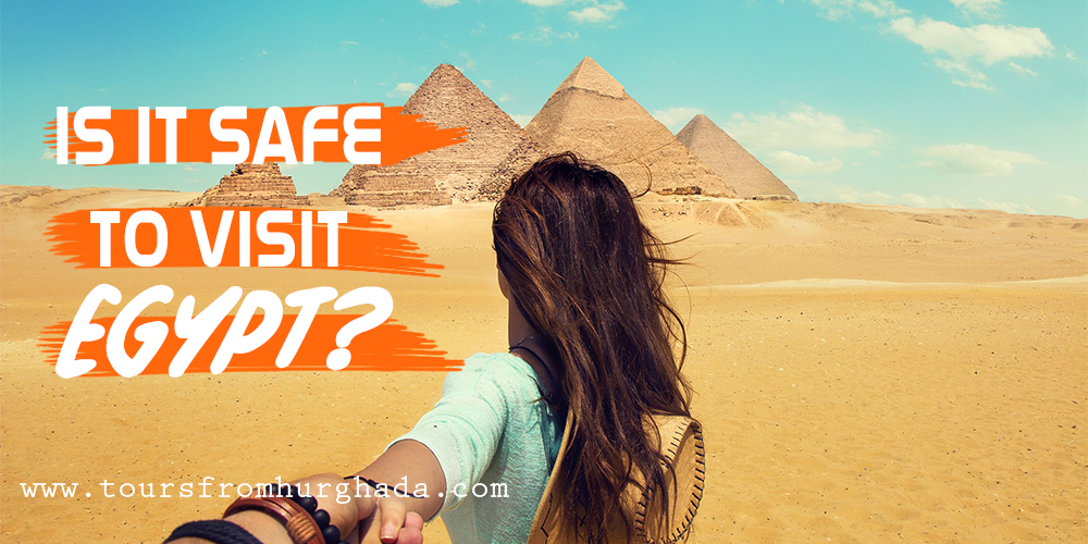 Is it safe to travel to Egypt Tours From Hurghada