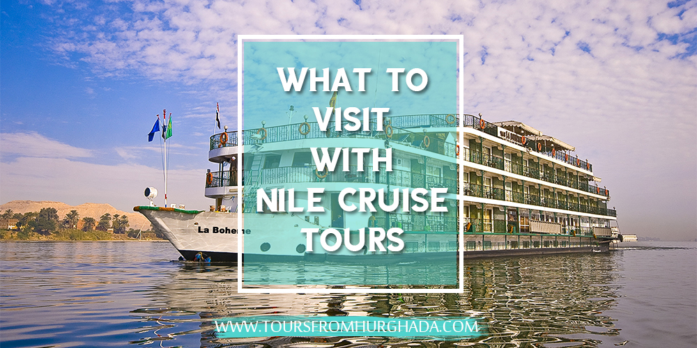 Nile Cruise From Hurghada - What to Visit WithNile Cruise Tours - Tours From Hurghada