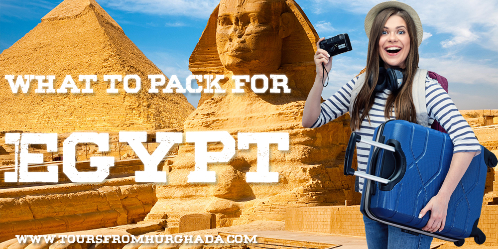 What to pack for Egypt Tours From Hurghada