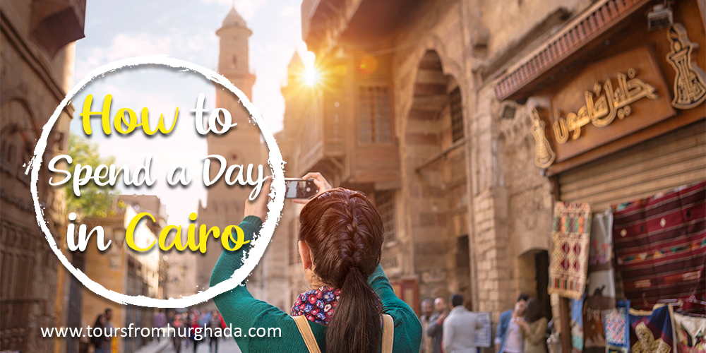 How to Spend a Day in Cairo - Tours From Hurghada